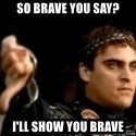 Commodus Thumbs Down - So Brave you say? I'll show you brave