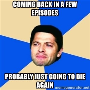 Crying Castiel - COMING BACK IN A FEW EPISODES PROBABLY JUST GOING TO DIE AGAIN