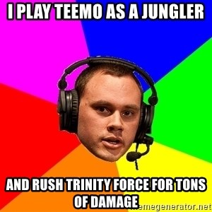 Phreak1 - i play teemo as a jungler and rush trinity force for tons of damage