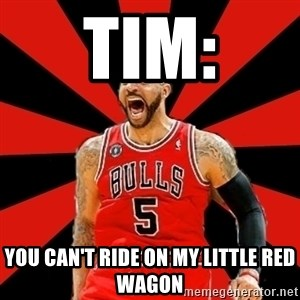 Yelling Carlos Boozer - tim: You can't ride on my little red wagon