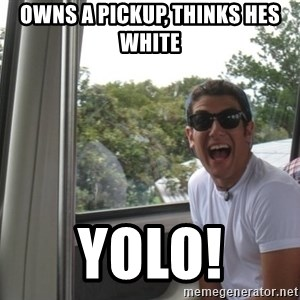 YOLO Kid - owns a pickup, thinks hes white yolo!
