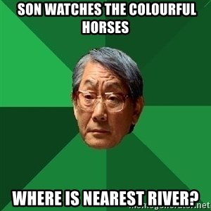 High Expectations Asian Father -  Son watches the colourful horses where is nearest river?