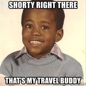 Baby Kanye - Shorty RIght There That's my travel buddy