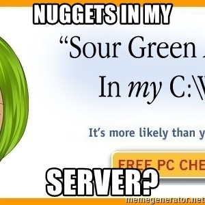 X In My Y - NUGGETS IN MY SERVER?