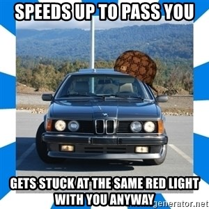 Scumbag BMW - Speeds up to pass you gets stuck at the same red light with you anyway
