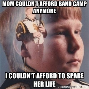 PTSD Clarinet Boy - mom couldn't afford band camp anymore i couldn't afford to spare her life