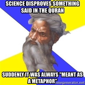 """Advice God - SCIENCE DISPROVES SOMETHING SAID IN THE QURAN SUDDENLY IT WAS ALWAYS """"MEANT AS A METAPHOR"""""""