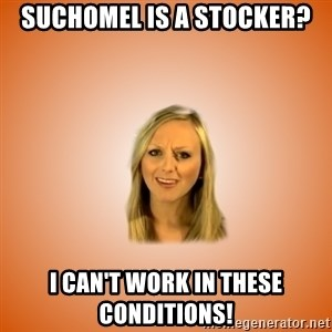 Taylorface™ Dumb as TexasX - Suchomel is a stocker? I can't work in these conditions!