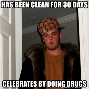 Scumbag Steve - has been clean for 30 days celebrates by doing drugs
