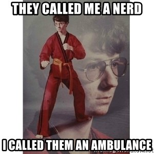 Karate Kid - They called me a nerd I called them an ambulance