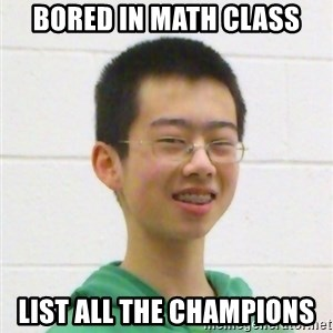 Kevin the Troll - bored in math class list all the champions