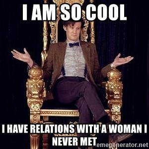 Hipster Doctor Who - i am so cool   i have relations with a woman i never met