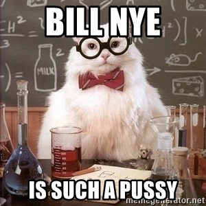 Chemistry Cat - Bill nye is such a pussy