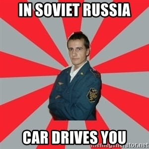 Idiot_RZD - In soviet Russia Car drives you
