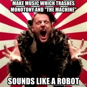 """Advice Zoog - make music which trashes monotony and """"the machine"""" sounds like a robot"""