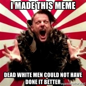 Advice Zoog - i made this meme dead white men could not have done it better