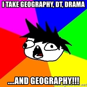 Dumbass Tabooby - i take geography, dt, drama ....and geography!!!