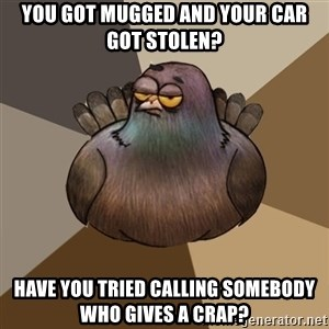 2spbgym - you got mugged and your car got stolen? have you tried calling somebody who gives a crap?