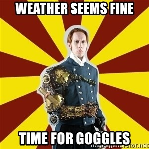 Steampunk Guy - Weather Seems fine Time for goggles