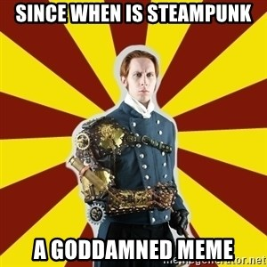 Steampunk Guy - Since when is steampunk a goddamned meme
