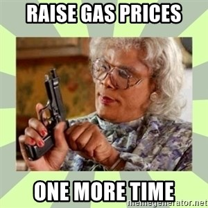 Tyler Perry - Raise Gas Prices One more time