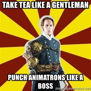 Steampunk Guy - take tea like a gentleman punch animatrons like a boss