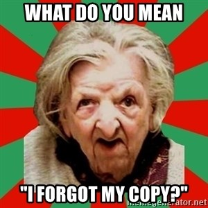 "Crazy Old Lady - What do you mean  ""I forgot my copy?"""