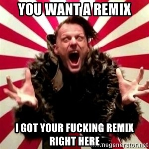 Advice Zoog - you want a remix I got your fucking remix right here