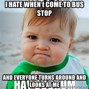 Bien Ctm Original - I hate when I come to bus stop and everyone turns around and looks at me