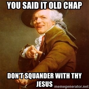 Joseph Ducreux - You said it old chap don't squander with thy jesus