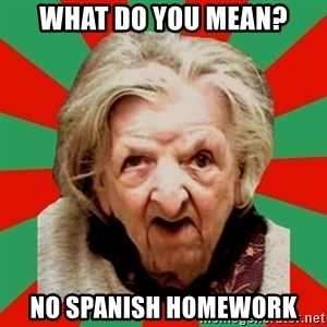 Crazy Old Lady - What do you mean? no spanish homework