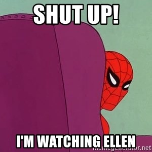 Suspicious Spiderman - Shut UP! I'm watching ellen