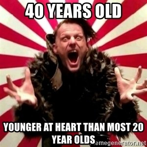 Advice Zoog - 40 years old younger at heart than most 20 year olds