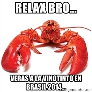 Unable to Relax and Have Fun Lobster - Relax bro... veras a la vinotinto en brasil 2014...