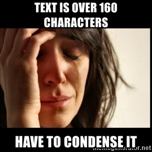 First World Problems - text is over 160 characters have to condense it