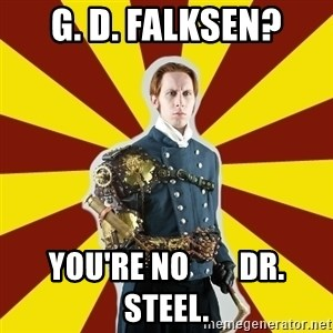 Steampunk Guy - G. D. Falksen? you're no        Dr. Steel.