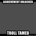 Achievement Unlocked - achievement unlocked troll tamed