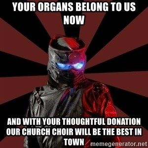 Seemingly Sinister Repo Man - Your organs belong to us now and with your thoughtful donation our church choir will be the best in town