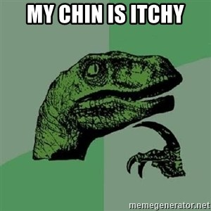 Philosoraptor - MY CHIN IS ITCHY