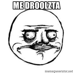 Me Gusta face - ME DROOLZTA