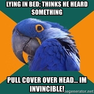 Paranoid Parrot - lying in bed; thinks he heard something pull cover over head... im invincible!