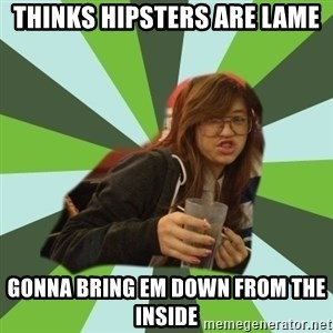 Joyce the Divine - Thinks Hipsters are lame gonna bring em down from the inside