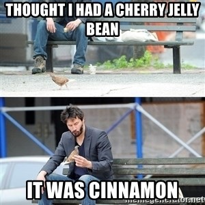 Sad Keanu - Thought i had a cherry jelly bean it was cinnamon