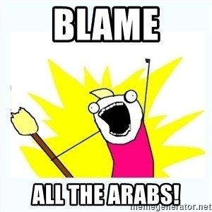 All the things - blame all the arabs!