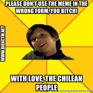 Quien dijo que es malo es bkn - Please don't use the meme in the wrong form, you bitch! with love, the chilean people
