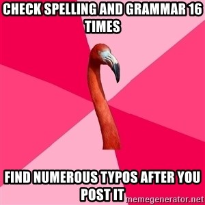 Fanfic Flamingo - check spelling and grammar 16 times find numerous typos after you post it