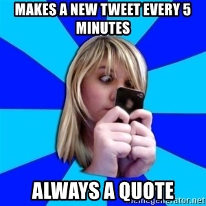 Annoying Twitter Freak - Makes a new tweet every 5 minutes Always a quote