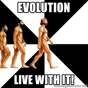 Homo Sapiens - Evolution live with it!