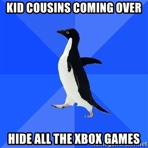 Socially Awkward Penguin - kid cousins coming over hide all the xbox games