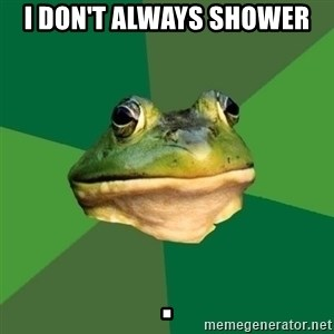 Foul Bachelor Frog - i don't always shower                                                                                                                                                                      .
